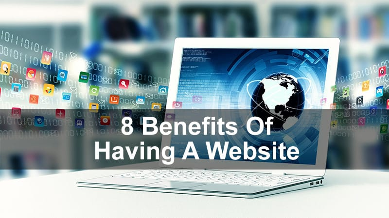 8 Benefits Of Having A Website For Business